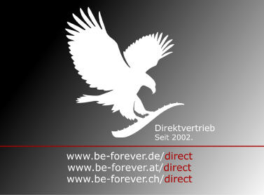 www.be-forever.de/direct - www.be-forever.at/direct - www.be-forever.ch/direct - Direktvertrieb seit 2002
